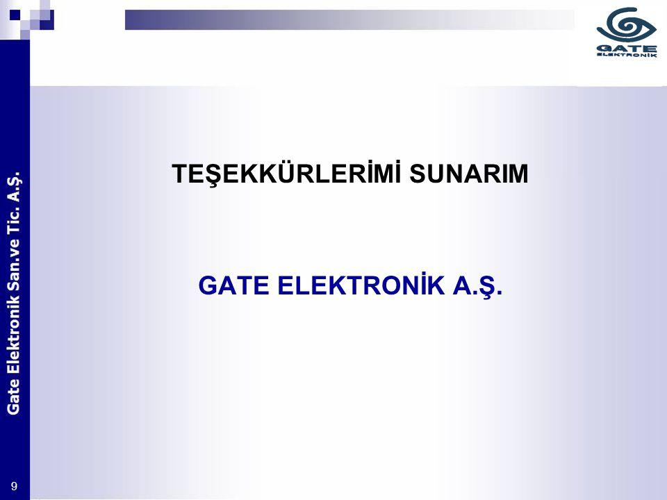 9 TEŞEKKÜRLERİMİ SUNARIM GATE ELEKTRONİK A.Ş.
