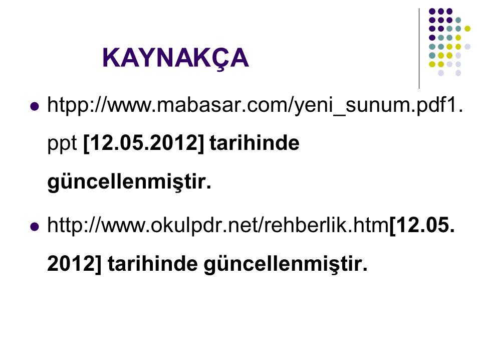 KAYNAKÇA htpp://www.mabasar.com/yeni_sunum.pdf1. ppt [12.05.2012] tarihinde güncellenmiştir. http://www.okulpdr.net/rehberlik.htm[12.05. 2012] tarihin