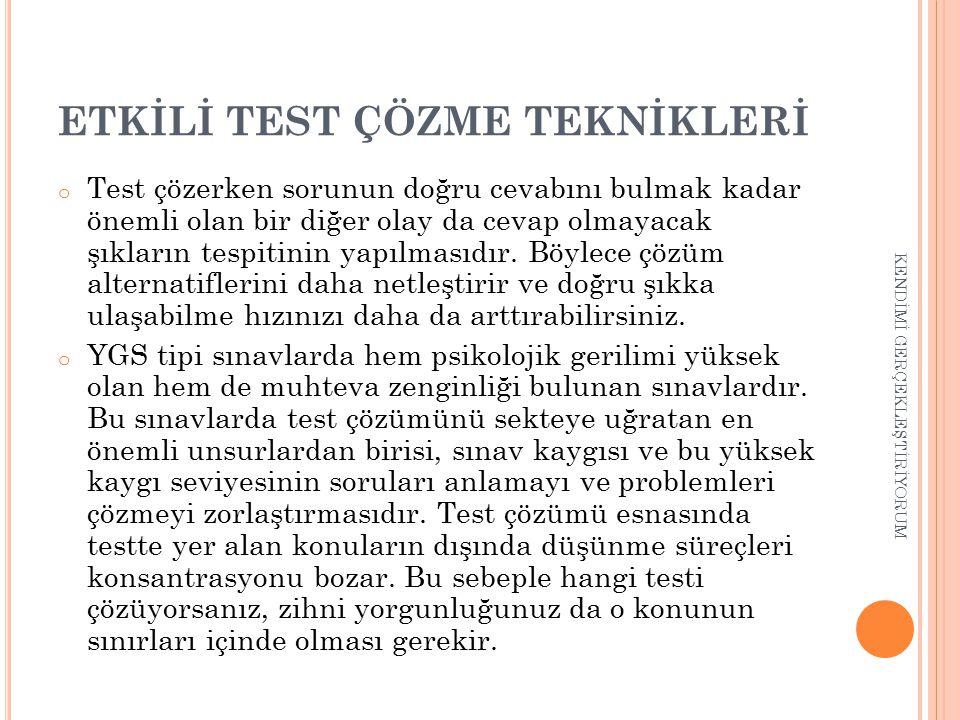 ETKİLİ TEST ÇÖZME TEKNİKLERİ o Test çözerken sorunun doğru cevabını bulmak kadar önemli olan bir diğer olay da cevap olmayacak şıkların tespitinin yap