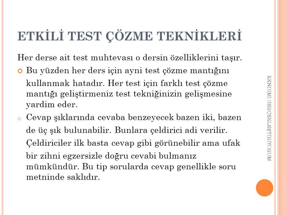 ETKİLİ TEST ÇÖZME TEKNİKLERİ Her derse ait test muhtevası o dersin özelliklerini taşır. Bu yüzden her ders için ayni test çözme mantığını kullanmak ha