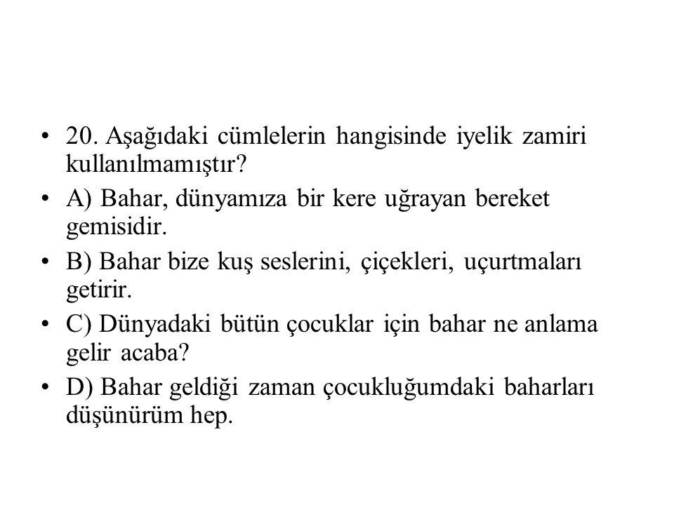 20.Aşağıdaki cümlelerin hangisinde iyelik zamiri kullanılmamıştır.