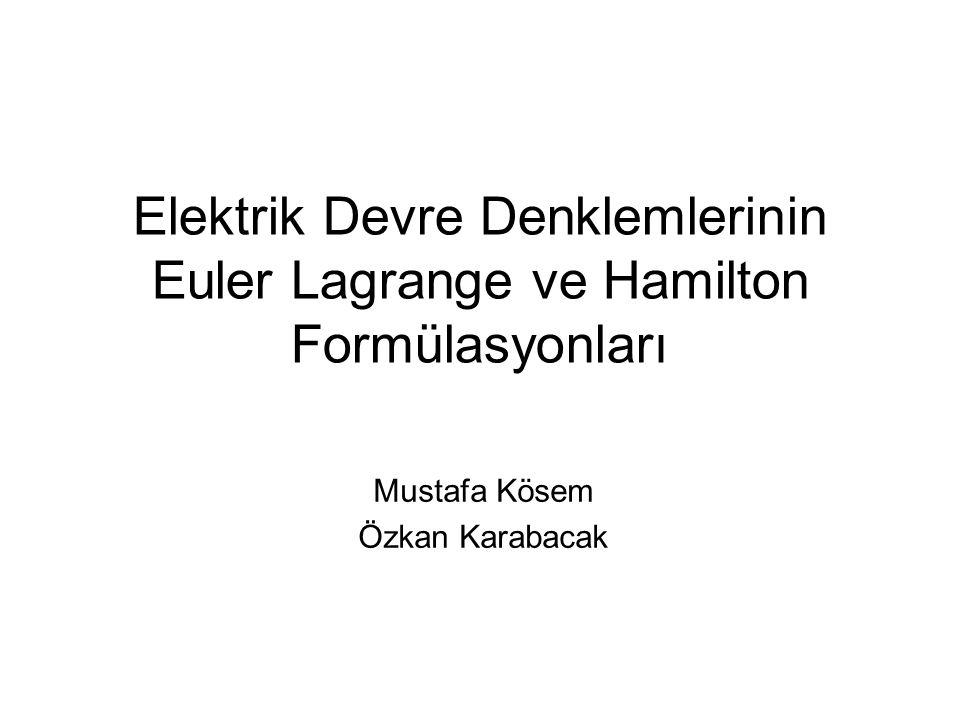 Elektrik Devre Denklemlerinin Euler Lagrange ve Hamilton Formülasyonları Mustafa Kösem Özkan Karabacak