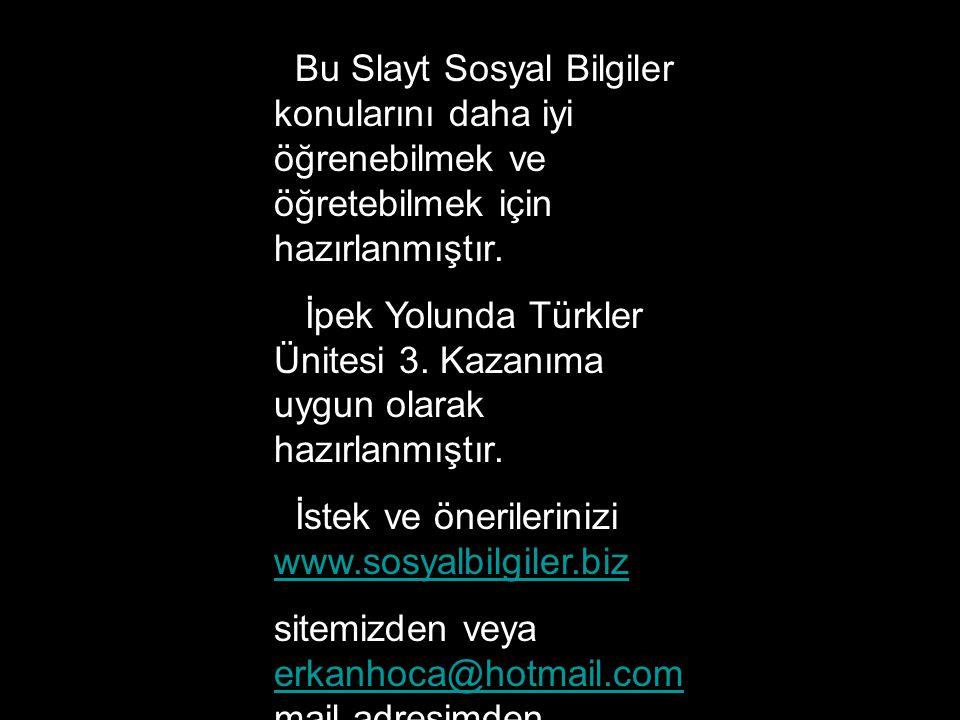 Bu Slayt Sosyal Bilgiler konularını daha iyi öğrenebilmek ve öğretebilmek için hazırlanmıştır. İpek Yolunda Türkler Ünitesi 3. Kazanıma uygun olarak h