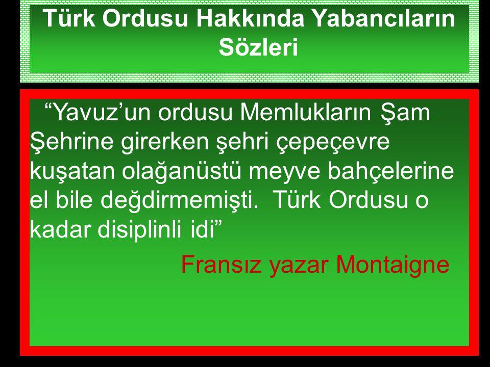 """Türk Ordusu Hakkında Yabancıların Sözleri """"Yavuz'un ordusu Memlukların Şam Şehrine girerken şehri çepeçevre kuşatan olağanüstü meyve bahçelerine el bi"""