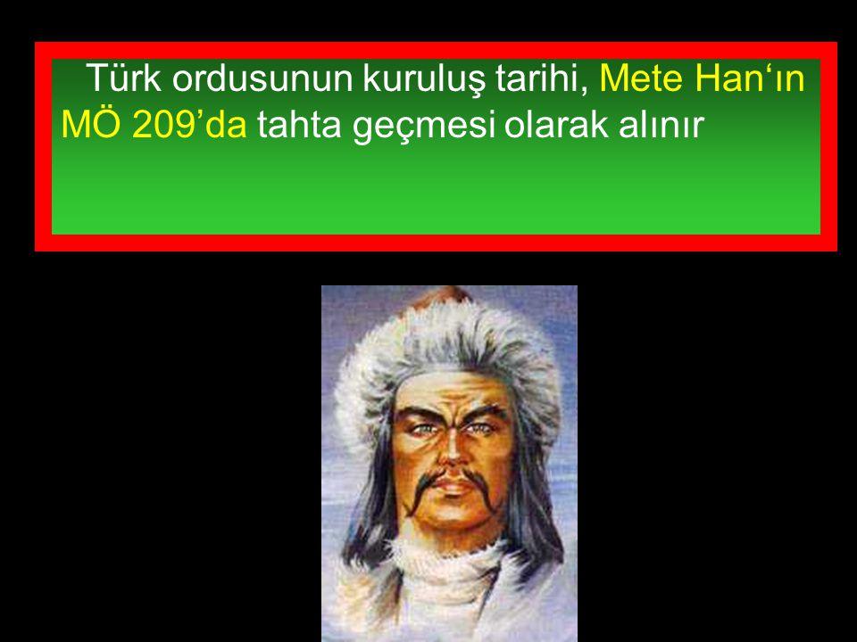 Türk ordusunun kuruluş tarihi, Mete Han'ın MÖ 209'da tahta geçmesi olarak alınır
