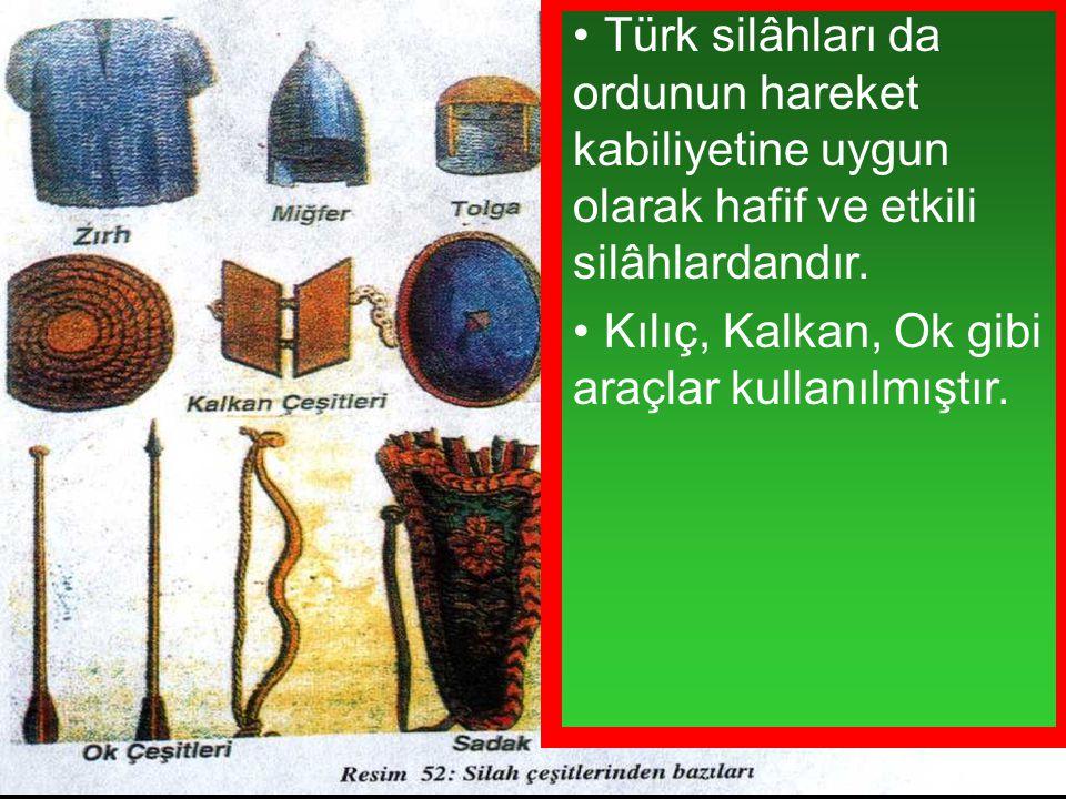 Türk silâhları da ordunun hareket kabiliyetine uygun olarak hafif ve etkili silâhlardandır. Kılıç, Kalkan, Ok gibi araçlar kullanılmıştır.