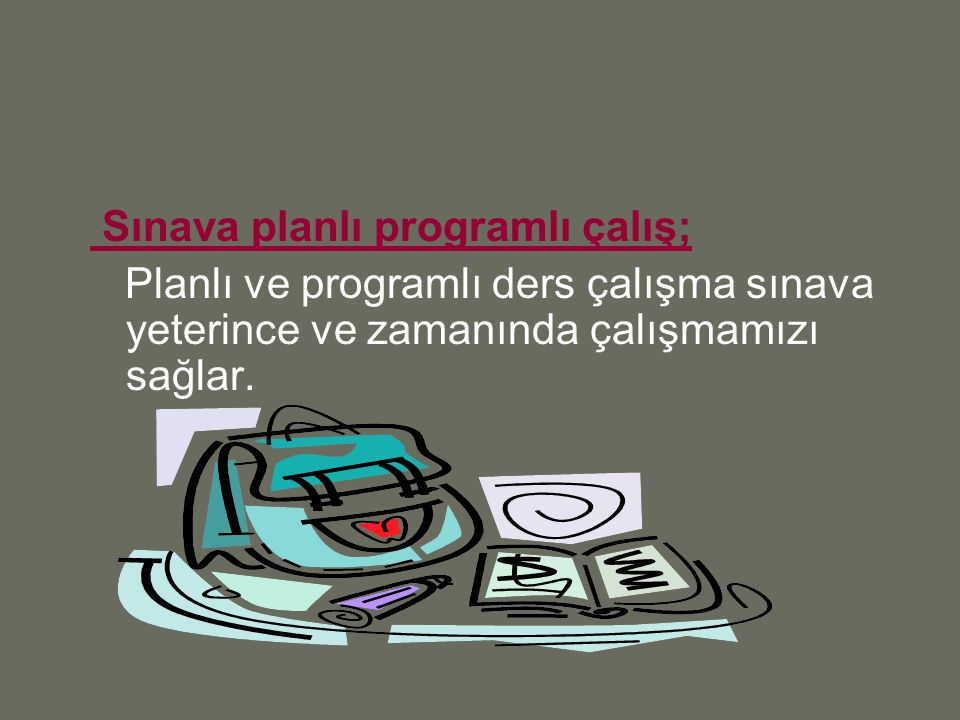 Sınava planlı programlı çalış; Planlı ve programlı ders çalışma sınava yeterince ve zamanında çalışmamızı sağlar.