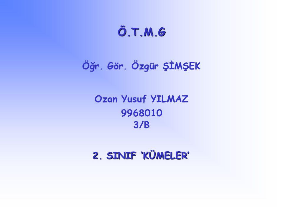 Ö.T.M.G Öğr. Gör. Özgür ŞİMŞEK Ozan Yusuf YILMAZ 9968010 3/B 2. SINIF 'KÜMELER'
