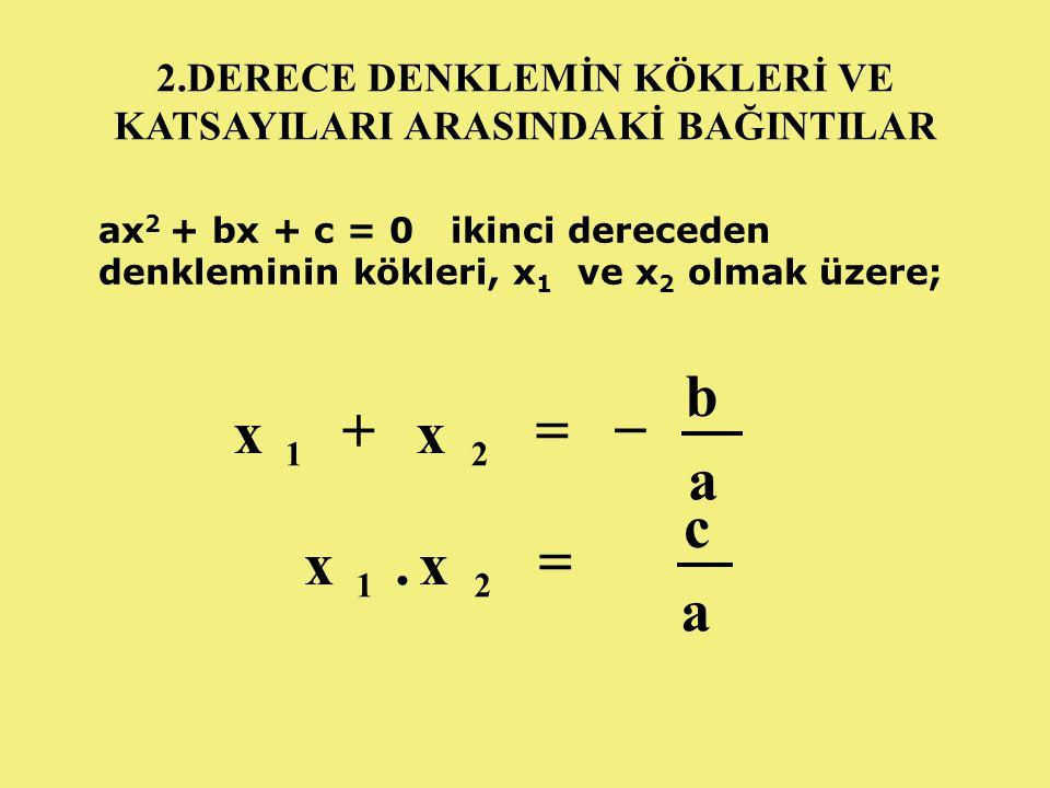 ÖRNEK: x 2 - 6x +8 = 0 denkleminin kökler toplamını bulunuz.