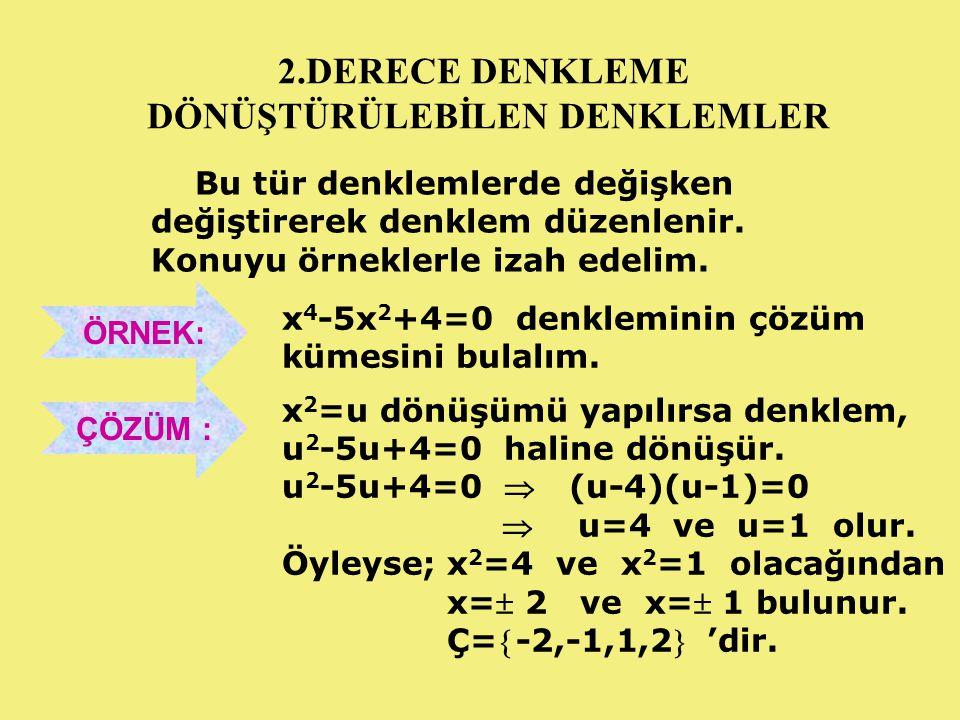 ÖRNEK: (x 2 -5x) 2 -2 (x 2 -5x) -24=0 denkleminin çözüm kümesini bulalım.