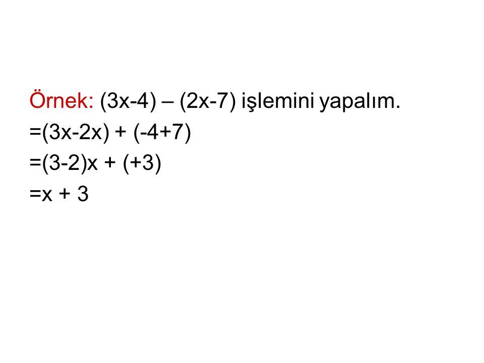 Örnek: (3x-4) – (2x-7) işlemini yapalım. =(3x-2x) + (-4+7) =(3-2)x + (+3) =x + 3