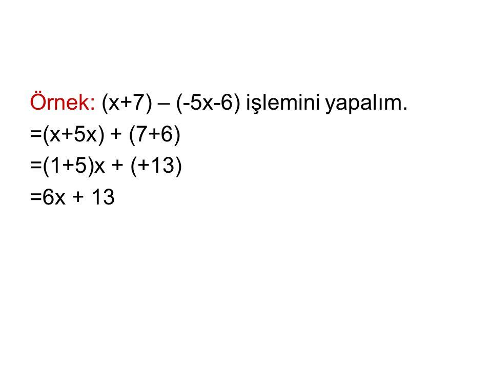 Örnek: (x+7) – (-5x-6) işlemini yapalım. =(x+5x) + (7+6) =(1+5)x + (+13) =6x + 13