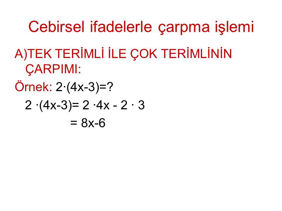Cebirsel ifadelerle çarpma işlemi A)TEK TERİMLİ İLE ÇOK TERİMLİNİN ÇARPIMI: Örnek: 2∙(4x-3)=.