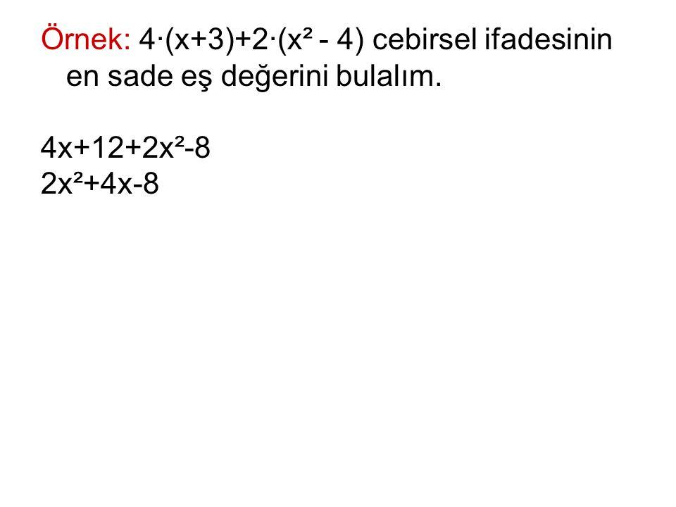 Örnek: 4∙(x+3)+2∙(x² - 4) cebirsel ifadesinin en sade eş değerini bulalım. 4x+12+2x²-8 2x²+4x-8