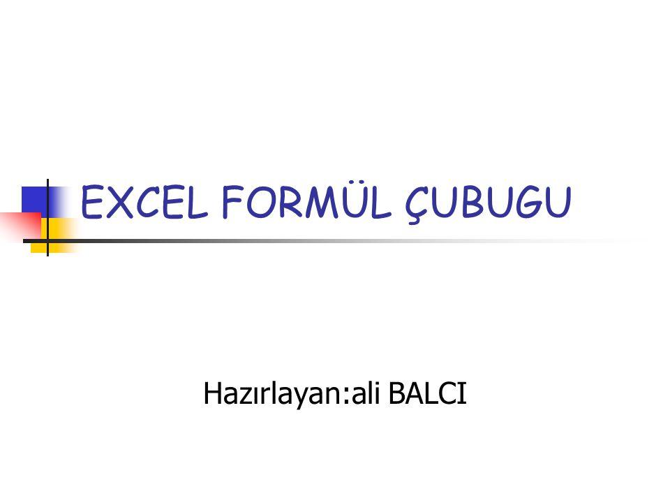 EXCEL FORMÜL ÇUBUGU Hazırlayan:ali BALCI