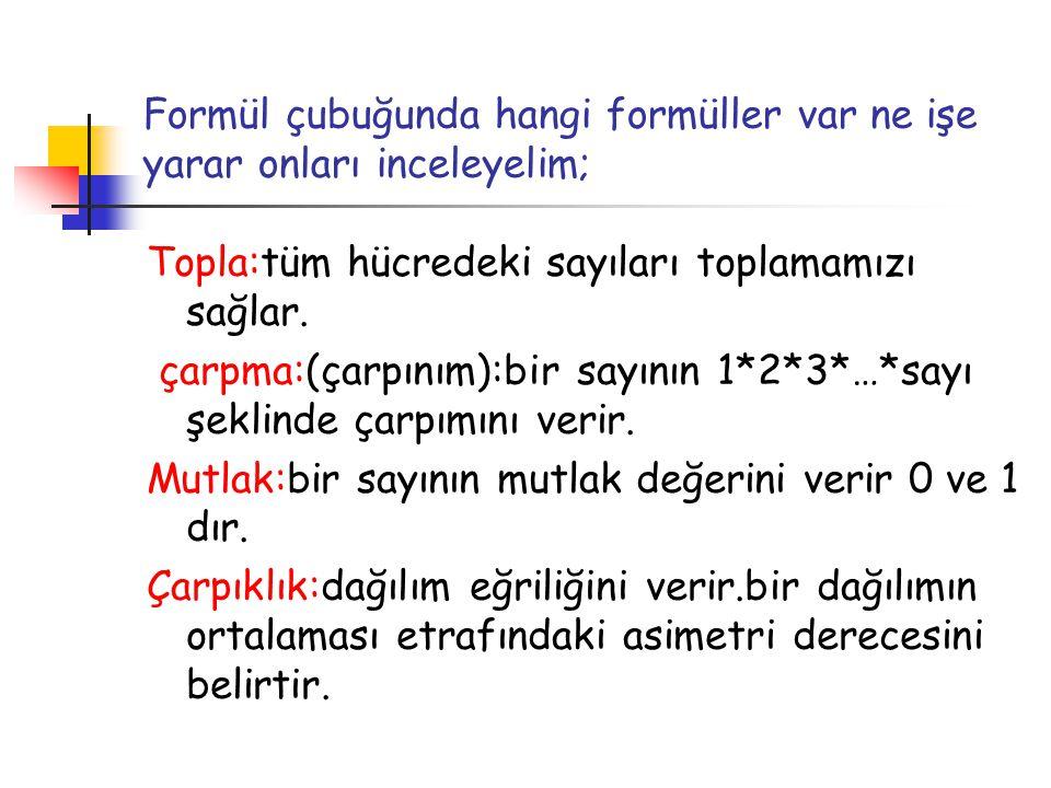 Formül çubuğunda hangi formüller var ne işe yarar onları inceleyelim; Topla:tüm hücredeki sayıları toplamamızı sağlar. çarpma:(çarpınım):bir sayının 1