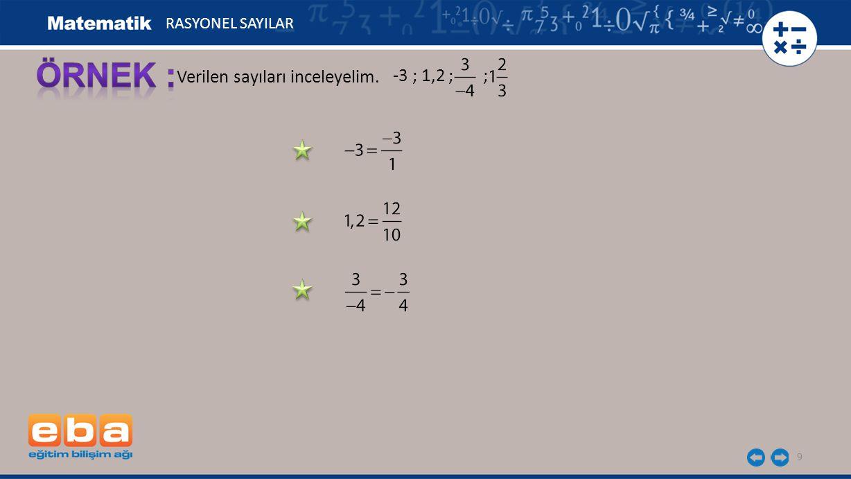-3 ; 1,2 ; ; 9 Verilen sayıları inceleyelim. RASYONEL SAYILAR