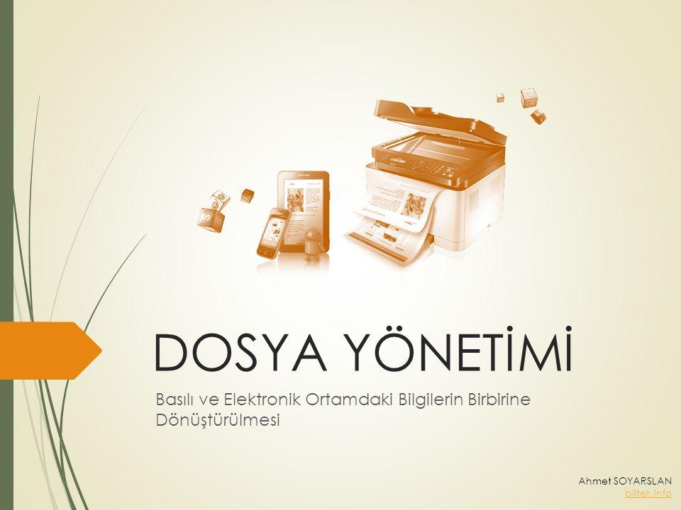DOSYA YÖNETİMİ Basılı ve Elektronik Ortamdaki Bilgilerin Birbirine Dönüştürülmesi Ahmet SOYARSLAN biltek.info
