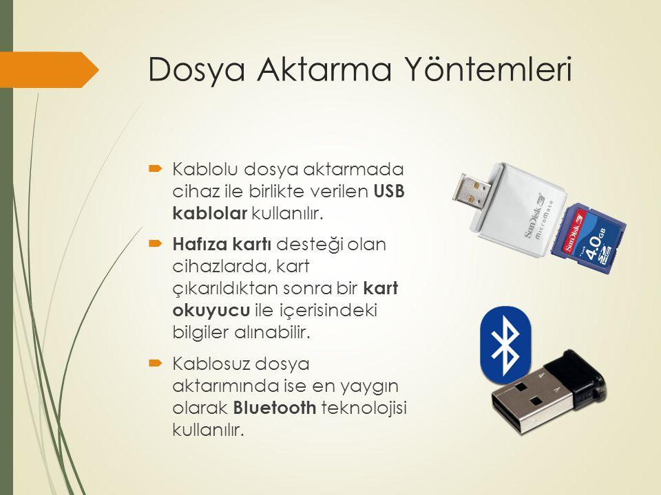Dosya Aktarma Yöntemleri  Kablolu dosya aktarmada cihaz ile birlikte verilen USB kablolar kullanılır.  Hafıza kartı desteği olan cihazlarda, kart çı