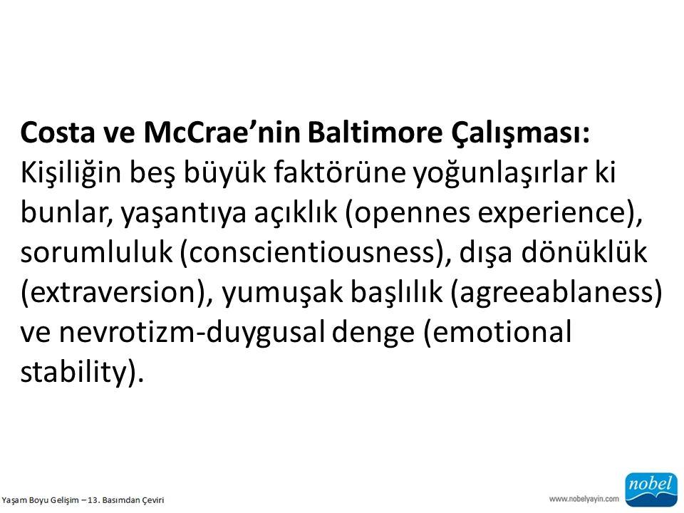 Costa ve McCrae'nin Baltimore Çalışması: Kişiliğin beş büyük faktörüne yoğunlaşırlar ki bunlar, yaşantıya açıklık (opennes experience), sorumluluk (co