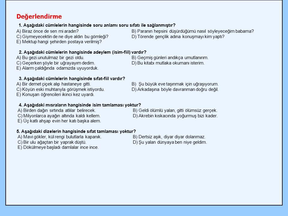 Değerlendirme 1. Aşağıdaki cümlelerin hangisinde soru anlamı soru sıfatı ile sağlanmıştır? A) Biraz önce de sen mi aradın?B) Paranın hepsini düşürdüğü
