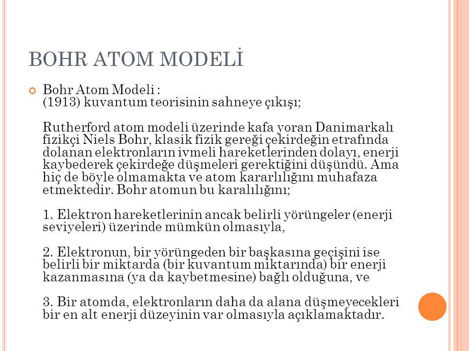 BOHR ATOM MODELİ Bohr Atom Modeli : (1913) kuvantum teorisinin sahneye çıkışı; Rutherford atom modeli üzerinde kafa yoran Danimarkalı fizikçi Niels Bo
