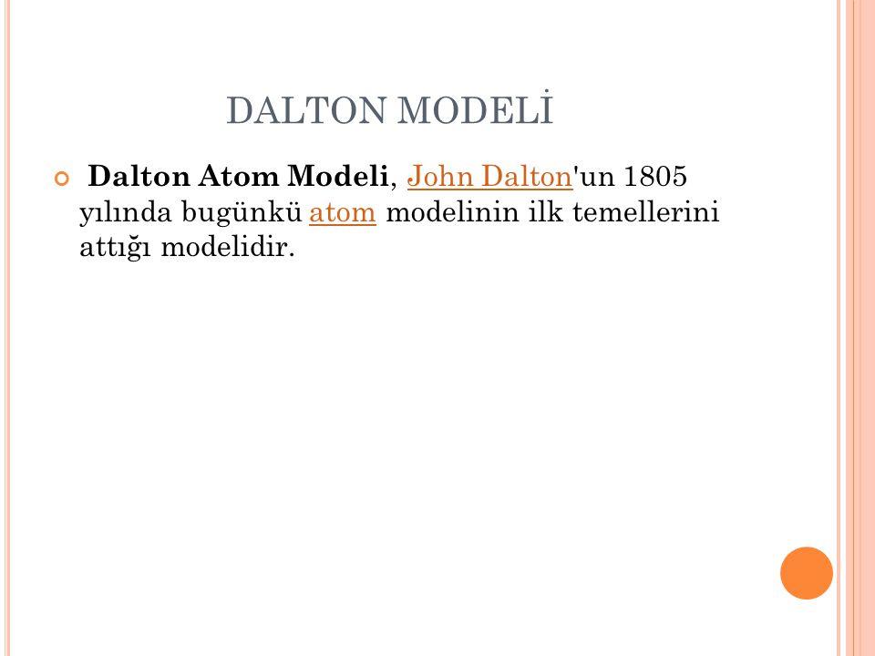 DALTON MODELİ Dalton Atom Modeli, John Dalton'un 1805 yılında bugünkü atom modelinin ilk temellerini attığı modelidir.John Daltonatom