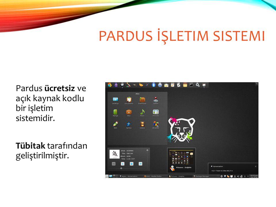 PARDUS İŞLETIM SISTEMI Pardus ücretsiz ve açık kaynak kodlu bir işletim sistemidir. Tübitak tarafından geliştirilmiştir.