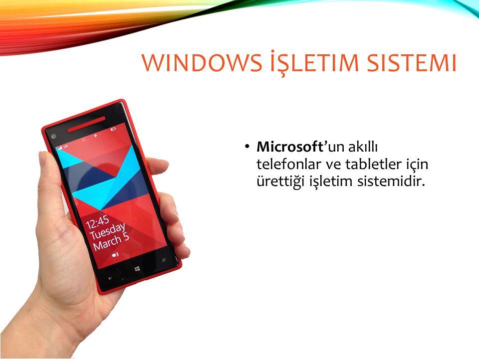 Microsoft'un akıllı telefonlar ve tabletler için ürettiği işletim sistemidir. WINDOWS İŞLETIM SISTEMI