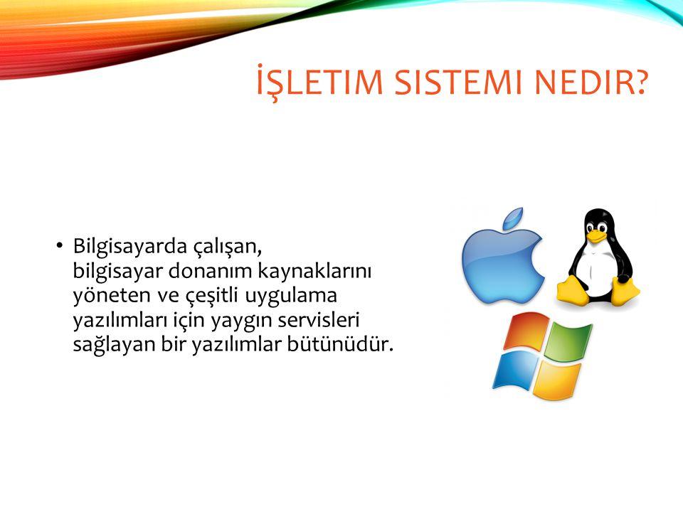İŞLETIM SISTEMI NEDIR? Bilgisayarda çalışan, bilgisayar donanım kaynaklarını yöneten ve çeşitli uygulama yazılımları için yaygın servisleri sağlayan b
