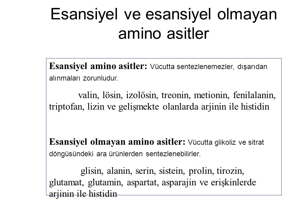 Esansiyel ve esansiyel olmayan amino asitler Esansiyel amino asitler: Vücutta sentezlenemezler, dışarıdan alınmaları zorunludur. valin, lösin, izolösi