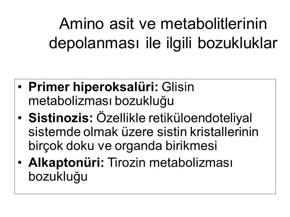 Amino asit ve metabolitlerinin depolanması ile ilgili bozukluklar Primer hiperoksalüri: Glisin metabolizması bozukluğu Sistinozis: Özellikle retiküloe
