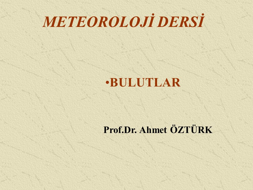 METEOROLOJİ DERSİ BULUTLAR Prof.Dr. Ahmet ÖZTÜRK