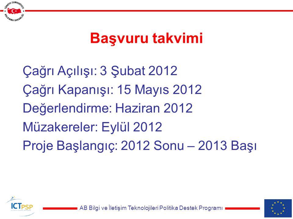 AB Bilgi ve İletişim Teknolojileri Politika Destek Programı Başvuru takvimi Çağrı Açılışı: 3 Şubat 2012 Çağrı Kapanışı: 15 Mayıs 2012 Değerlendirme: Haziran 2012 Müzakereler: Eylül 2012 Proje Başlangıç: 2012 Sonu – 2013 Başı