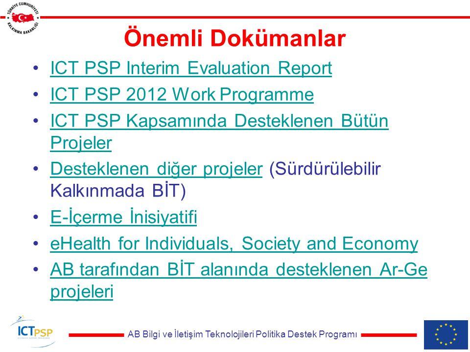 AB Bilgi ve İletişim Teknolojileri Politika Destek Programı Önemli Dokümanlar ICT PSP Interim Evaluation Report ICT PSP 2012 Work Programme ICT PSP Kapsamında Desteklenen Bütün ProjelerICT PSP Kapsamında Desteklenen Bütün Projeler Desteklenen diğer projeler (Sürdürülebilir Kalkınmada BİT)Desteklenen diğer projeler E-İçerme İnisiyatifi eHealth for Individuals, Society and Economy AB tarafından BİT alanında desteklenen Ar-Ge projeleriAB tarafından BİT alanında desteklenen Ar-Ge projeleri