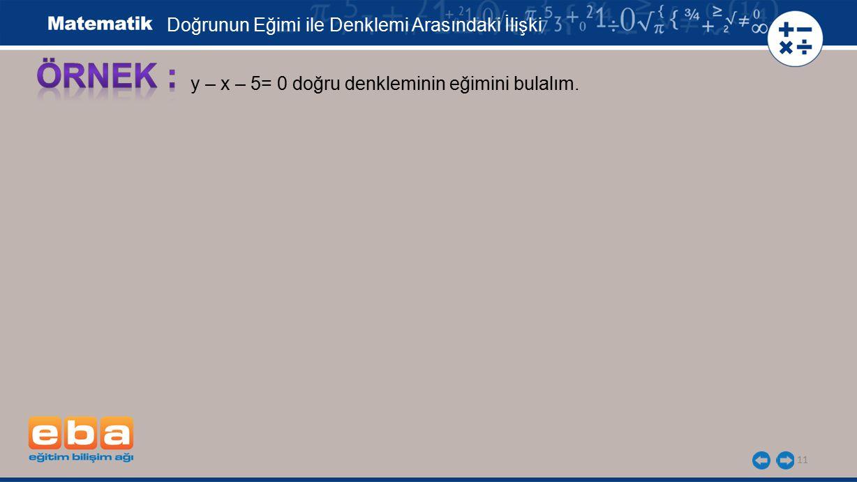 11 y – x – 5= 0 doğru denkleminin eğimini bulalım. Doğrunun Eğimi ile Denklemi Arasındaki İlişki