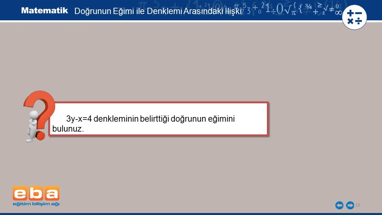 19 3y-x=4 denkleminin belirttiği doğrunun eğimini bulunuz. 3y-x=4 denkleminin belirttiği doğrunun eğimini bulunuz. Doğrunun Eğimi ile Denklemi Arasınd