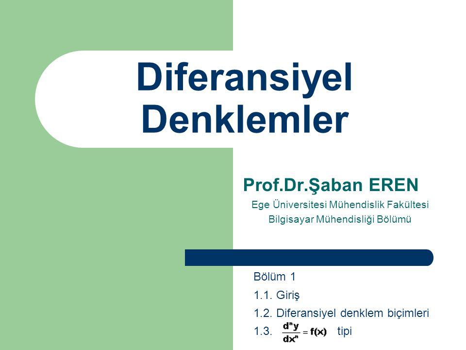 Diferansiyel Denklemler Prof.Dr.Şaban EREN Ege Üniversitesi Mühendislik Fakültesi Bilgisayar Mühendisliği Bölümü Bölüm 1 1.1.