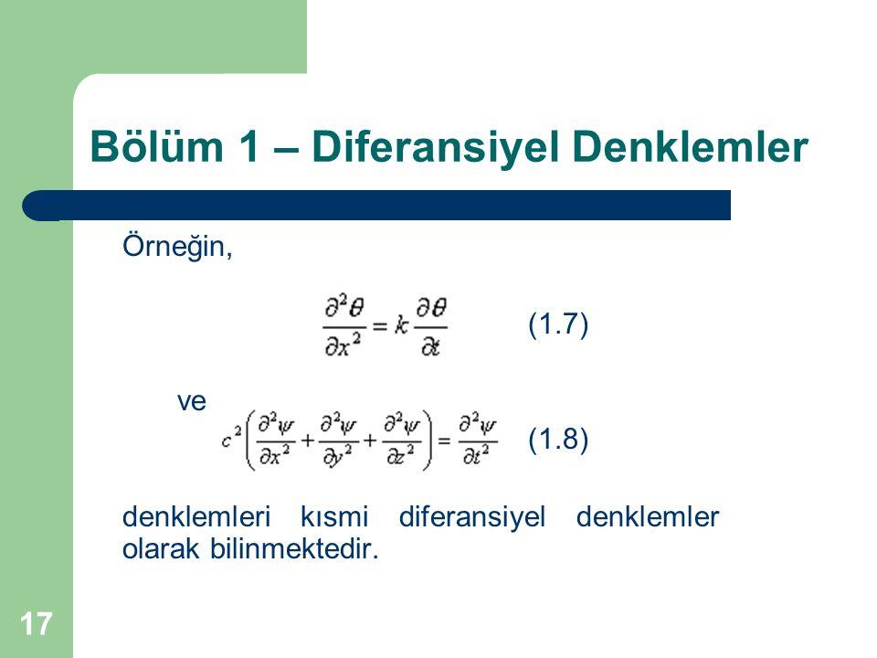 17 Bölüm 1 – Diferansiyel Denklemler Örneğin, (1.7) ve (1.8) denklemleri kısmi diferansiyel denklemler olarak bilinmektedir.