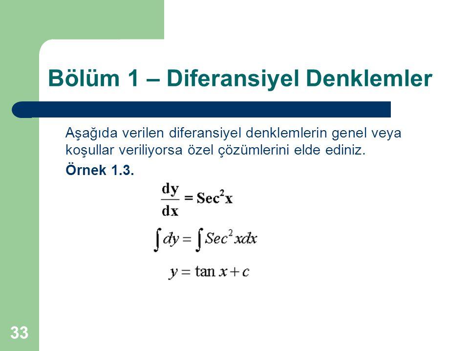 33 Bölüm 1 – Diferansiyel Denklemler Aşağıda verilen diferansiyel denklemlerin genel veya koşullar veriliyorsa özel çözümlerini elde ediniz.