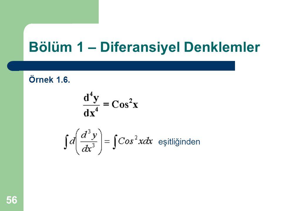 56 Bölüm 1 – Diferansiyel Denklemler Örnek 1.6. eşitliğinden