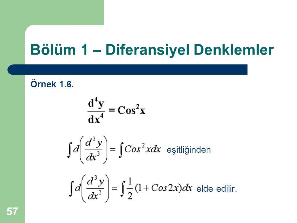 57 Bölüm 1 – Diferansiyel Denklemler Örnek 1.6. eşitliğinden elde edilir.