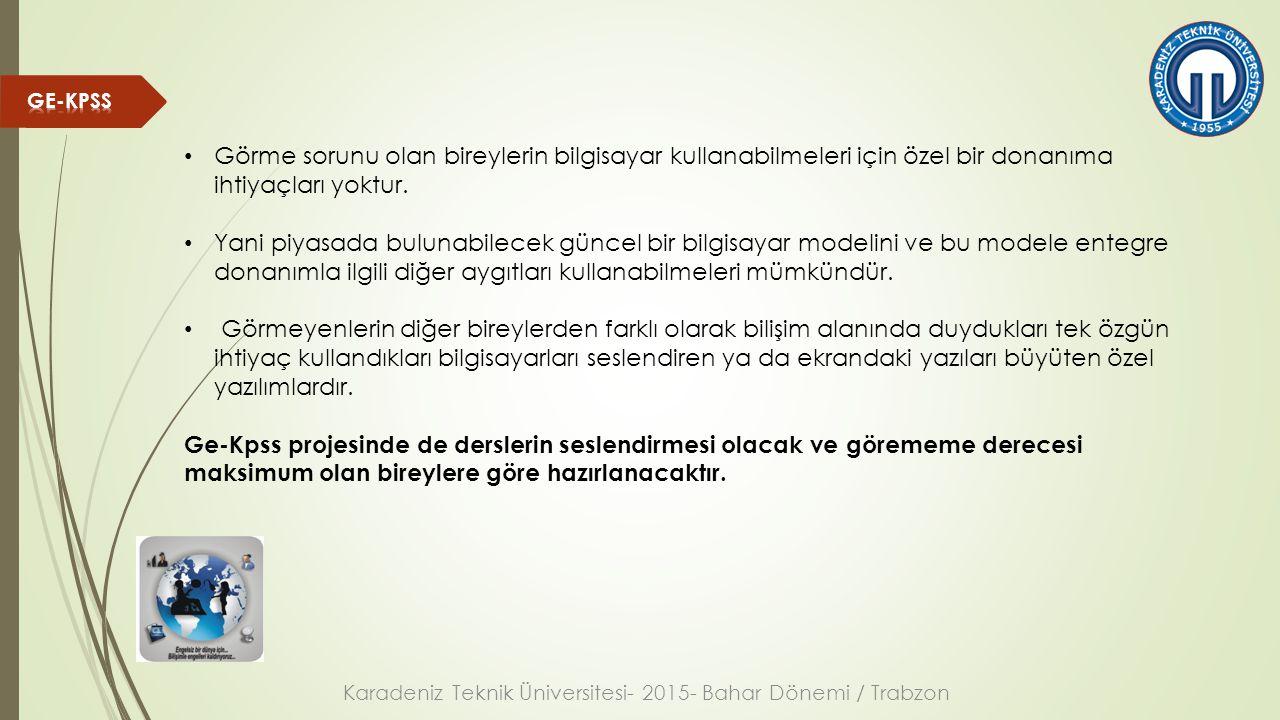 Karadeniz Teknik Üniversitesi- 2015- Bahar Dönemi / Trabzon Görme sorunu olan bireylerin bilgisayar kullanabilmeleri için özel bir donanıma ihtiyaçları yoktur.