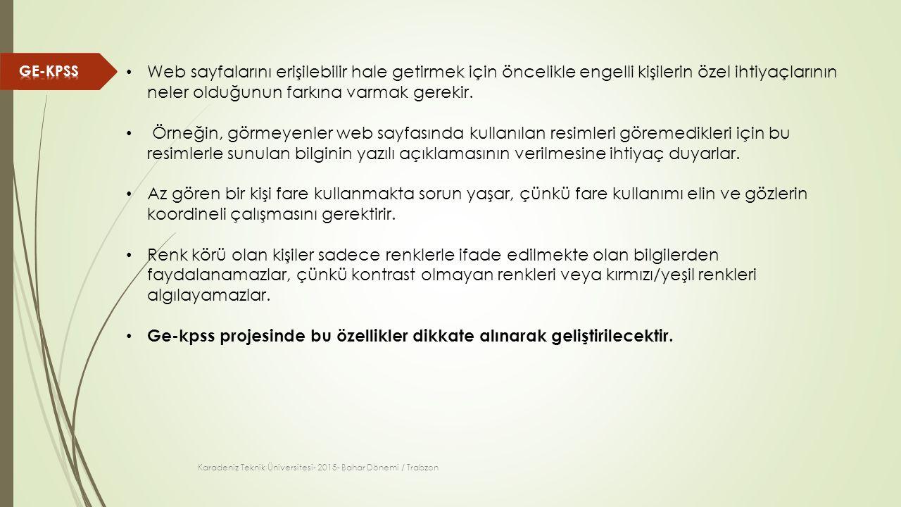 Karadeniz Teknik Üniversitesi- 2015- Bahar Dönemi / Trabzon Web sayfalarını erişilebilir hale getirmek için öncelikle engelli kişilerin özel ihtiyaçlarının neler olduğunun farkına varmak gerekir.