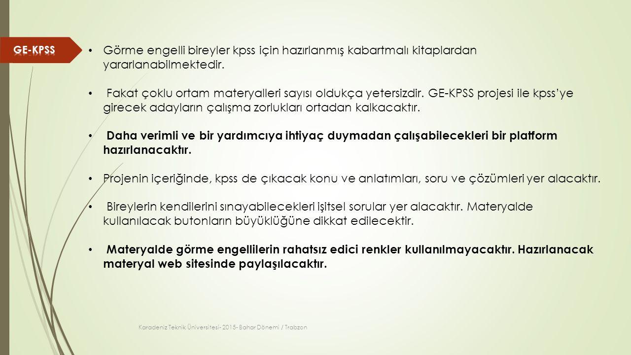 Karadeniz Teknik Üniversitesi- 2015- Bahar Dönemi / Trabzon Görme engelli bireyler kpss için hazırlanmış kabartmalı kitaplardan yararlanabilmektedir.