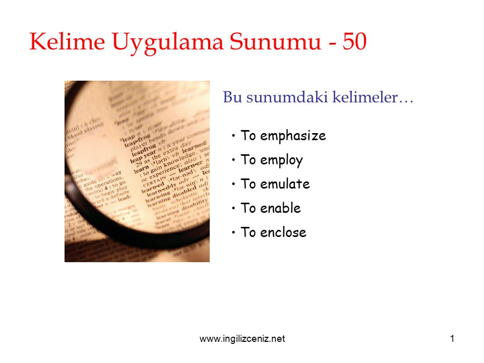 www.ingilizceniz.net1 Kelime Uygulama Sunumu - 50 Bu sunumdaki kelimeler… To emphasize To employ To emulate To enable To enclose