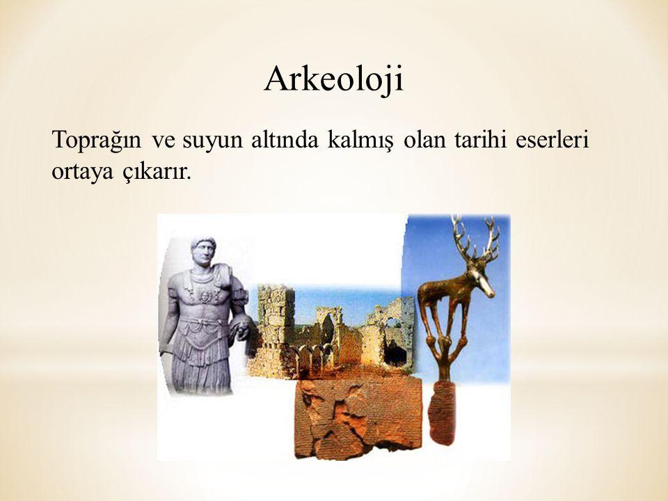 Arkeoloji Toprağın ve suyun altında kalmış olan tarihi eserleri ortaya çıkarır.