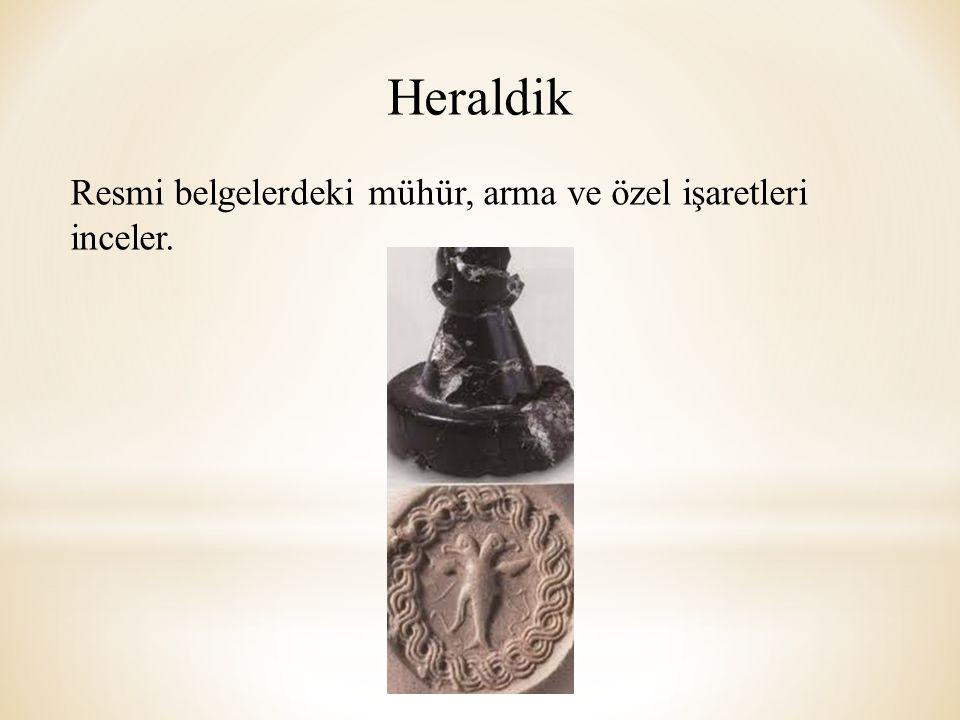 Heraldik Resmi belgelerdeki mühür, arma ve özel işaretleri inceler.