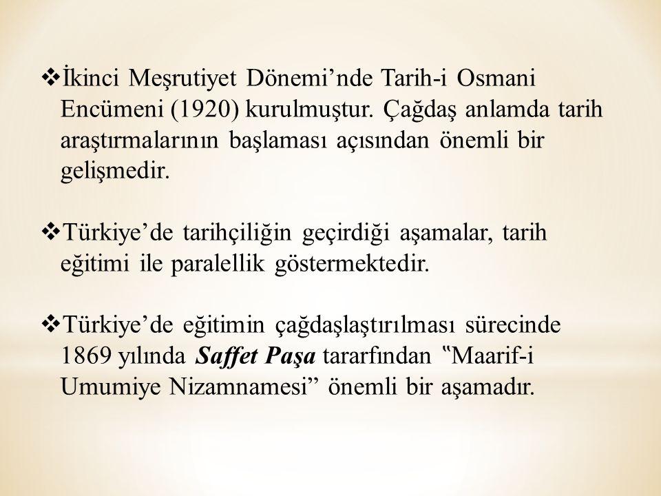  İkinci Meşrutiyet Dönemi'nde Tarih-i Osmani Encümeni (1920) kurulmuştur. Çağdaş anlamda tarih araştırmalarının başlaması açısından önemli bir gelişm