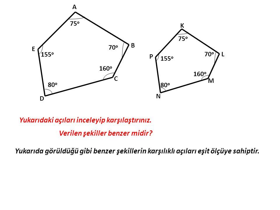 75 o 70 o 160 o 80 o 155 o A B C D E 75 o 70 o 160 o 80 o 155 o K M L N P Yukarıdaki açıları inceleyip karşılaştırınız. Verilen şekiller benzer midir?